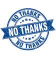 no thanks round grunge ribbon stamp vector image vector image