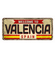 welcome to valencia vintage rusty metal sign vector image vector image