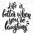 life is better when youre laughing hand drawn vector image vector image