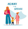mommy is my superhero text for happy mother s day vector image
