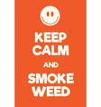Keep Calm and Smoke Weed poster vector image vector image
