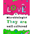 love microbiologist poster vector image