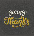 giving thanks thanksgiving day lettering vector image vector image