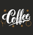 hand drawn lettering coffee with stains elegant vector image