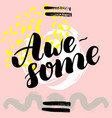 awesome hand drawn brush lettering on vector image vector image
