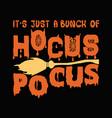 its just a hocus pocus t shirt design vector image vector image