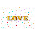 love gold foil balloon colorfull confetti vector image