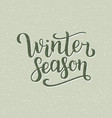 winter season hand written inscription with vector image vector image