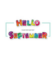 hello september cartoon colorful letters paint vector image vector image