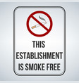 no smoking sign this establishment is smoke free vector image