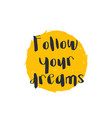 follow your dreams poster print with quote vector image