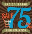 75 Percent End of Season Sale vector image vector image