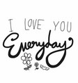 i love you everyday word vector image vector image