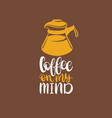 coffee on my mind handwritten phrasecoffee vector image