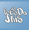 lets do this - hand draw lettering vector image vector image