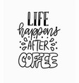 life happens after coffee fun morning mood vector image vector image