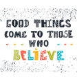 Good things come to those who believe Cute vector image vector image
