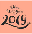 happy new year 2019 handwritten text greeting card vector image