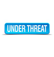 Under threat blue 3d realistic square isolated vector image vector image