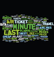 last minute air ticket text background word cloud vector image vector image
