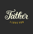 father i love you quote typography design vector image vector image