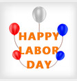 happy labor day text with balloons vector image