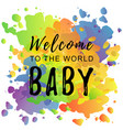 welcome to the world baby on colorful background vector image