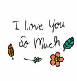 i love you so much word and flower leaf vector image vector image