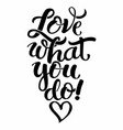 lettering love what you do vector image vector image