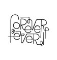 monochrome hand-drawn lettering forever and ever vector image