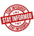 stay informed round red grunge stamp vector image vector image