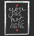 you are not alone lettering hand drawn vector image vector image