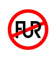 no fur clothes signtext ligature fur with crossed vector image vector image