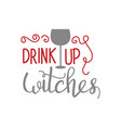 drink up witches hand drawn lettering halloween vector image vector image