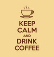 keep calm and drink coffee motivational quote vector image vector image