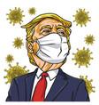 donald trump wearing corona virus mask cartoon vector image