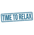 time to relax grunge rubber stamp vector image