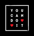 you can do it modern print for t-shirt vector image vector image