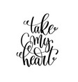 take my heart black and white hand lettering vector image vector image