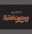 hand drawn happy thanksgiving typography lettering vector image vector image