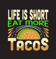 tacos quote and saying good for print design vector image vector image