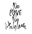 no love no problem handdrawn calligraphy banner vector image vector image