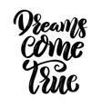 dreams come true hand drawn motivation lettering vector image vector image