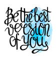 be best version you vector image vector image
