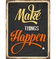 Retro metal sign Makes things happen vector image vector image