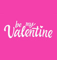 be my valentine - hand drawn brush pen vector image