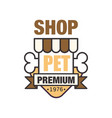 pet shop premium since 1976 logo template design vector image vector image