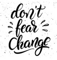 dont fear change hand drawn lettering phrase vector image