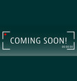 coming soon banner template with viewfinder camera vector image