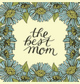 hand lettering the best mom made on floral vector image